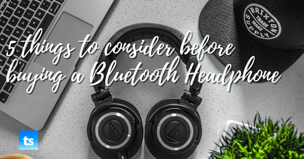 5 things to consider before buying a Bluetooth Headphone
